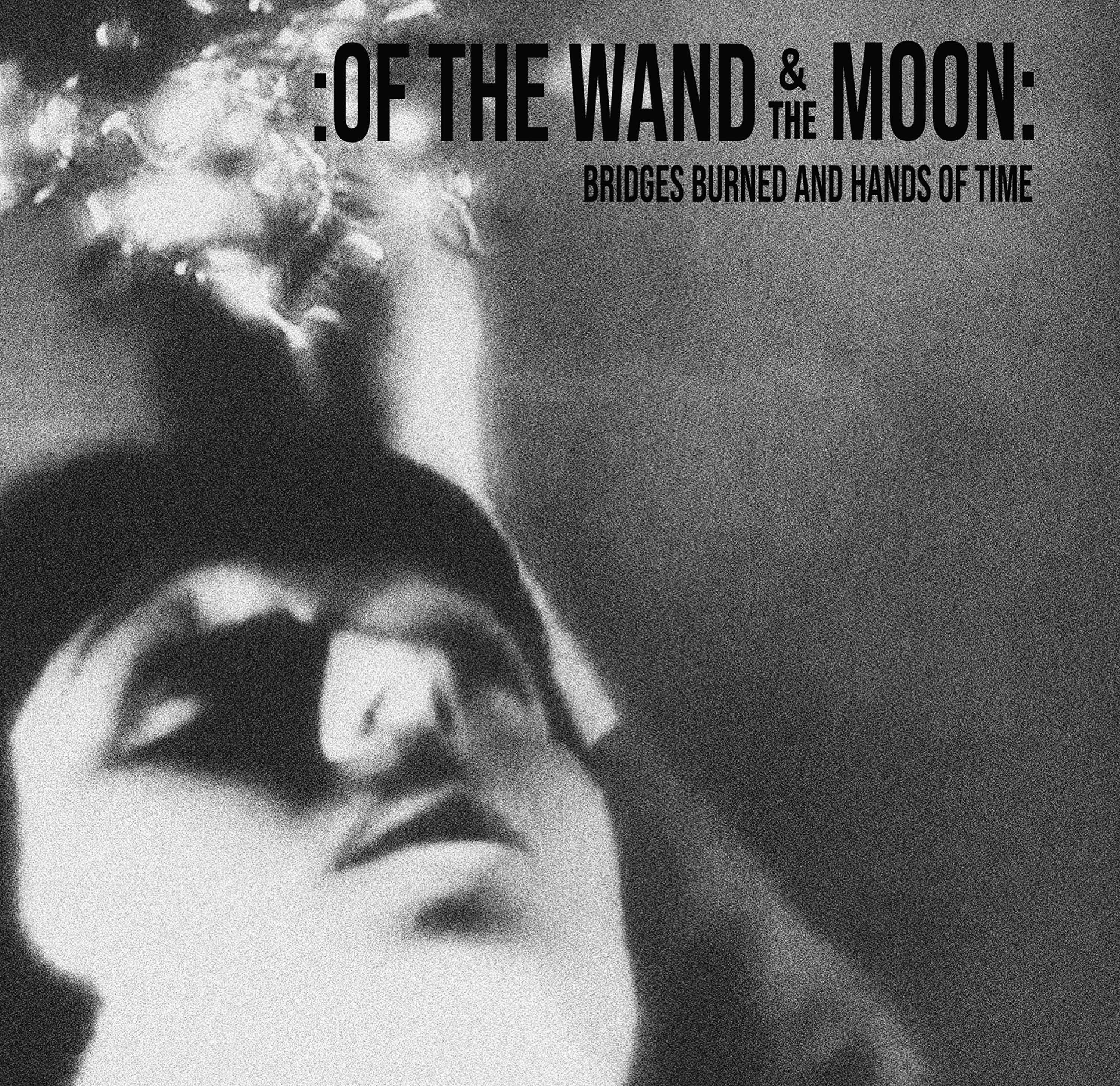 Of The Wand And The Moon - Bridges Burned And Hands Of Time - CD