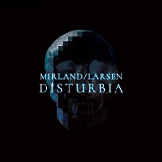 Mirland/Larsen - Disturbia (Limited Edition) - CD