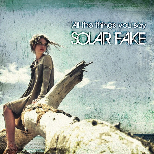 Solar Fake - All The Things You Say - Maxi CD - Limited Maxi CD