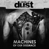 Circle Of Dust - Machines Of Our Disgrace - CD