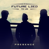 Future Lied To Us - Presence - CD