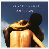 I Heart Sharks - Anthems - CD