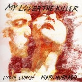 Lydia Lunch & Marc Hurtado - My Lover The Killer - CD
