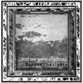 ... And We Were Shadows - Beyond the Lights - CD