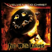Velvet Acid Christ - Fun with Knives-20th Anniversary (Bonus Tracks) - 2LP