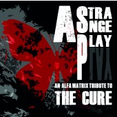 A Strange Play - An Alfa Matrix Tribute to THE CURE