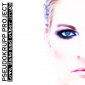 Pseudokrupp Project - Love,Hate And Other Drugs - CD