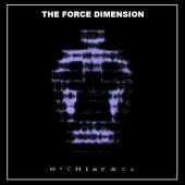 The Force Dimension - Machinesex - CD