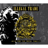 Illegal Trade - Acid For The Royal Family - CD