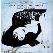 Lydia Lunch & Cypress Grove - Under the Covers - CD
