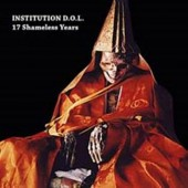 Institution D.O.L. - 17 Shameless Years - CD