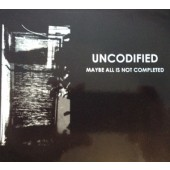 Uncodified - Maybe All Is Not Completed - CD